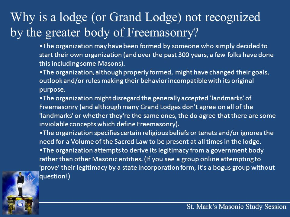 St. Mark's Masonic Study Session Why is a lodge (or Grand Lodge) not recognized by the greater body of Freemasonry? The organization may have been for