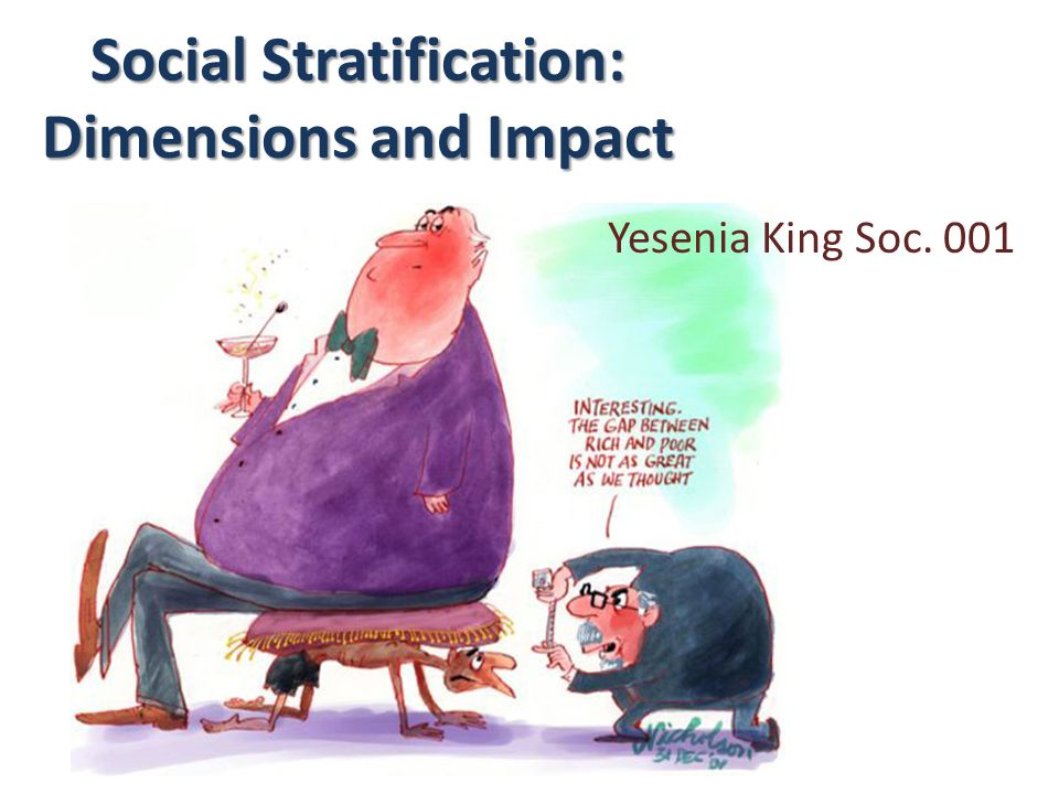 Social Stratification: Dimensions and Impact Yesenia King Soc. 001