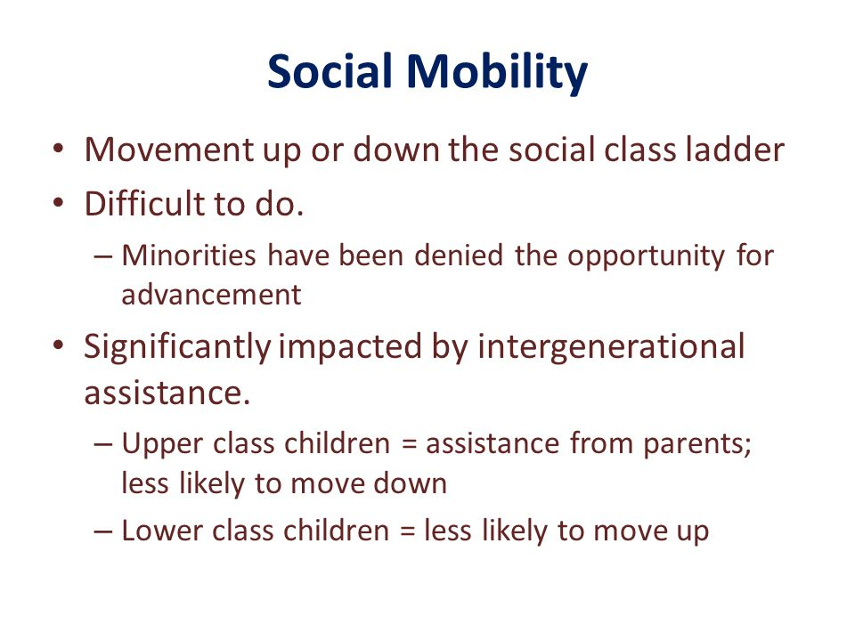 Social Mobility Movement up or down the social class ladder Difficult to do. – Minorities have been denied the opportunity for advancement Significant