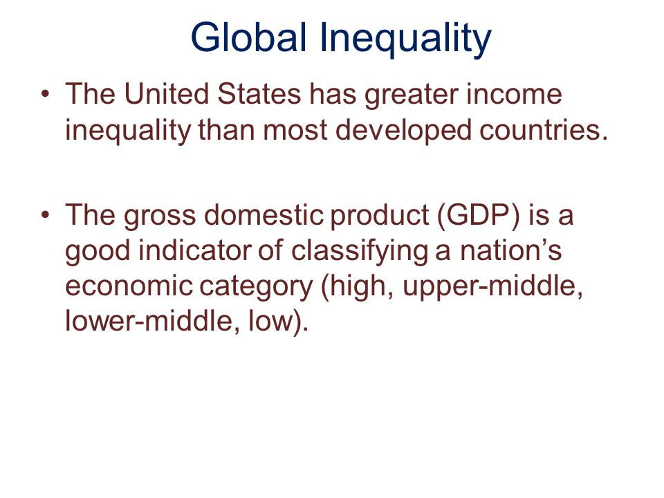 Global Inequality The United States has greater income inequality than most developed countries.