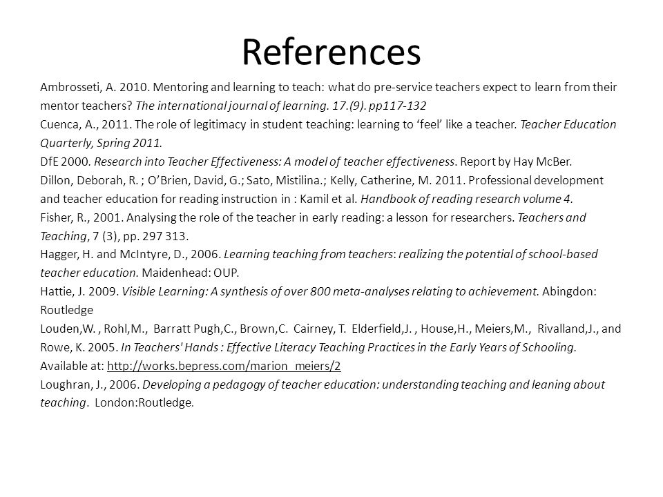 References Ambrosseti, A. 2010. Mentoring and learning to teach: what do pre-service teachers expect to learn from their mentor teachers? The internat