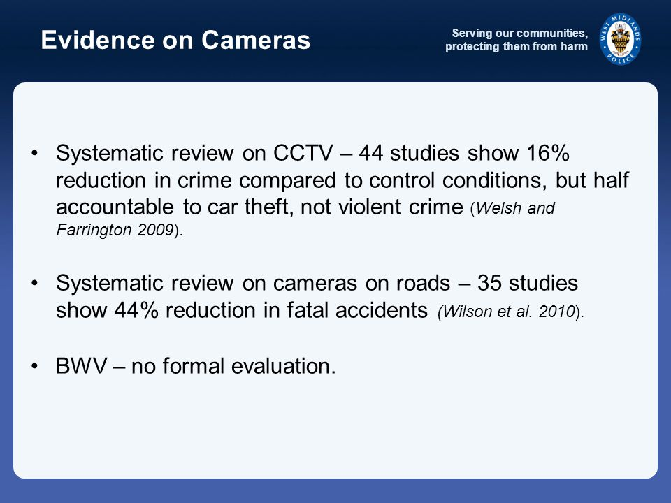 Serving our communities, protecting them from harm Research Questions Will wearing body-worn video cameras reduce the number of complaints against officers compared to the control group.