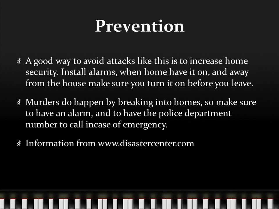 Prevention A good way to avoid attacks like this is to increase home security.