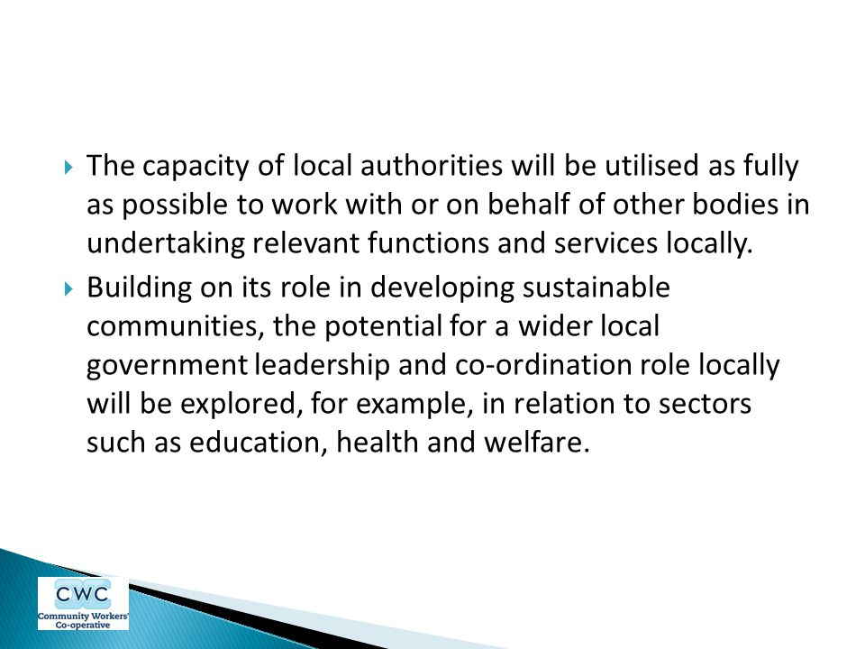 The capacity of local authorities will be utilised as fully as possible to work with or on behalf of other bodies in undertaking relevant functions and services locally.