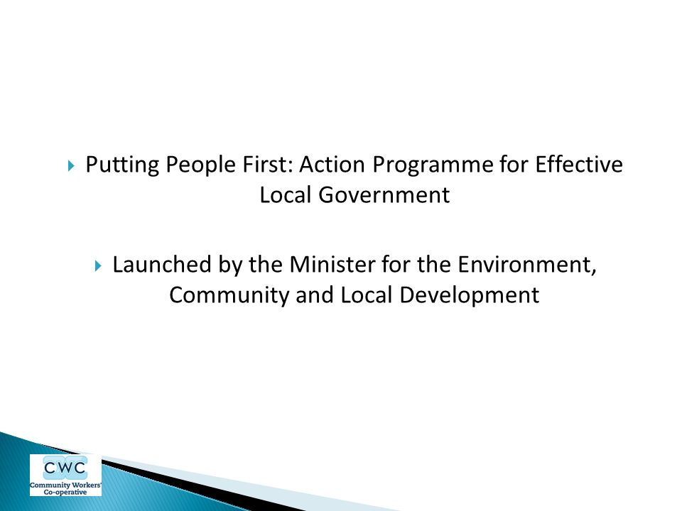  Putting People First: Action Programme for Effective Local Government  Launched by the Minister for the Environment, Community and Local Development
