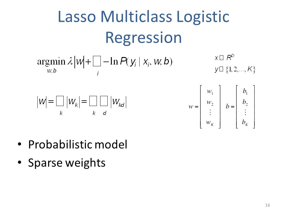 Lasso Multiclass Logistic Regression Probabilistic model Sparse weights 16
