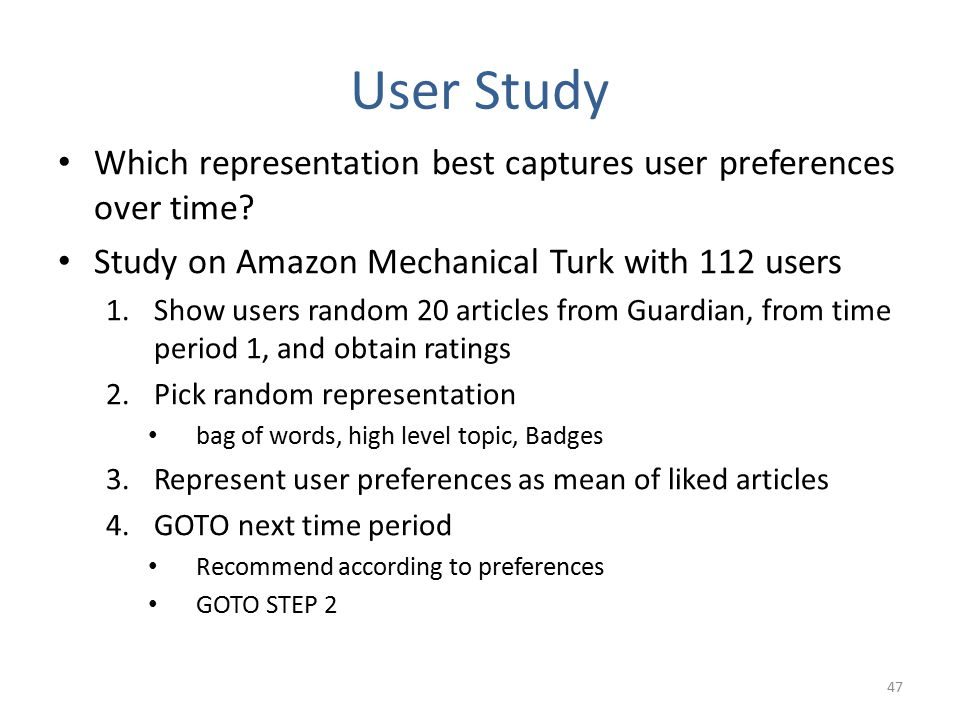User Study Which representation best captures user preferences over time? Study on Amazon Mechanical Turk with 112 users 1.Show users random 20 articl