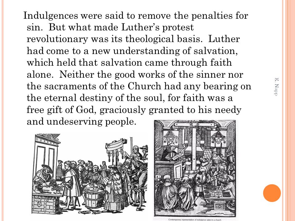 Indulgences were said to remove the penalties for sin.
