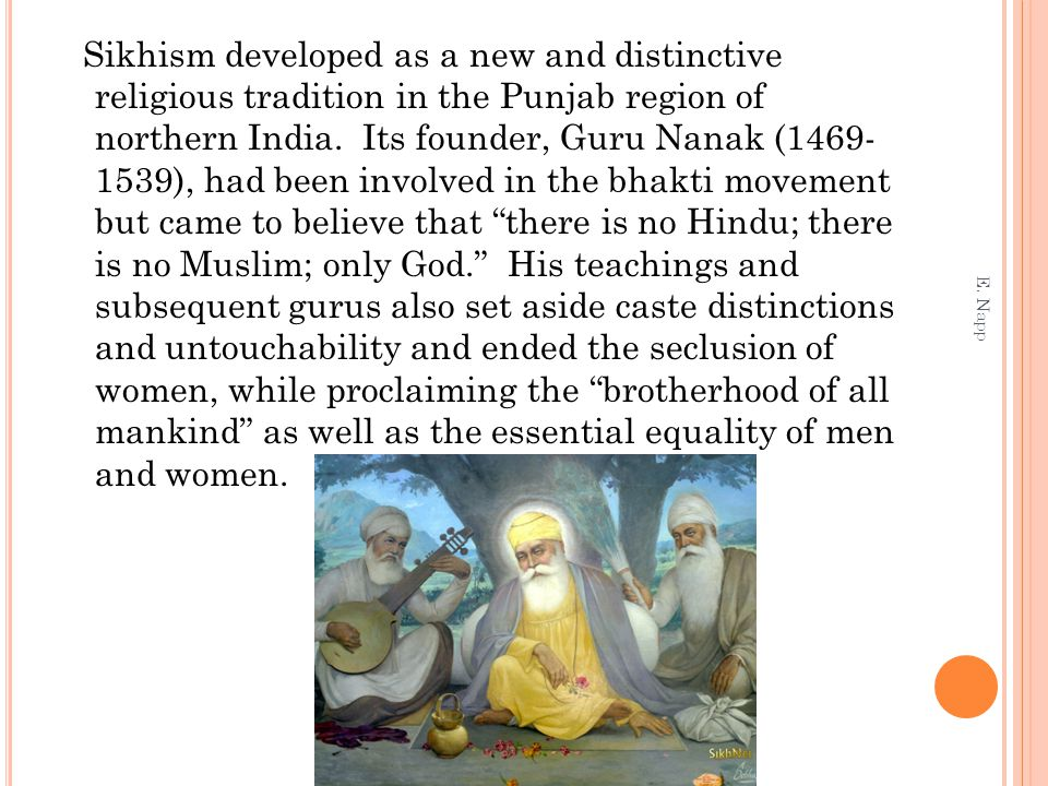 Sikhism developed as a new and distinctive religious tradition in the Punjab region of northern India.
