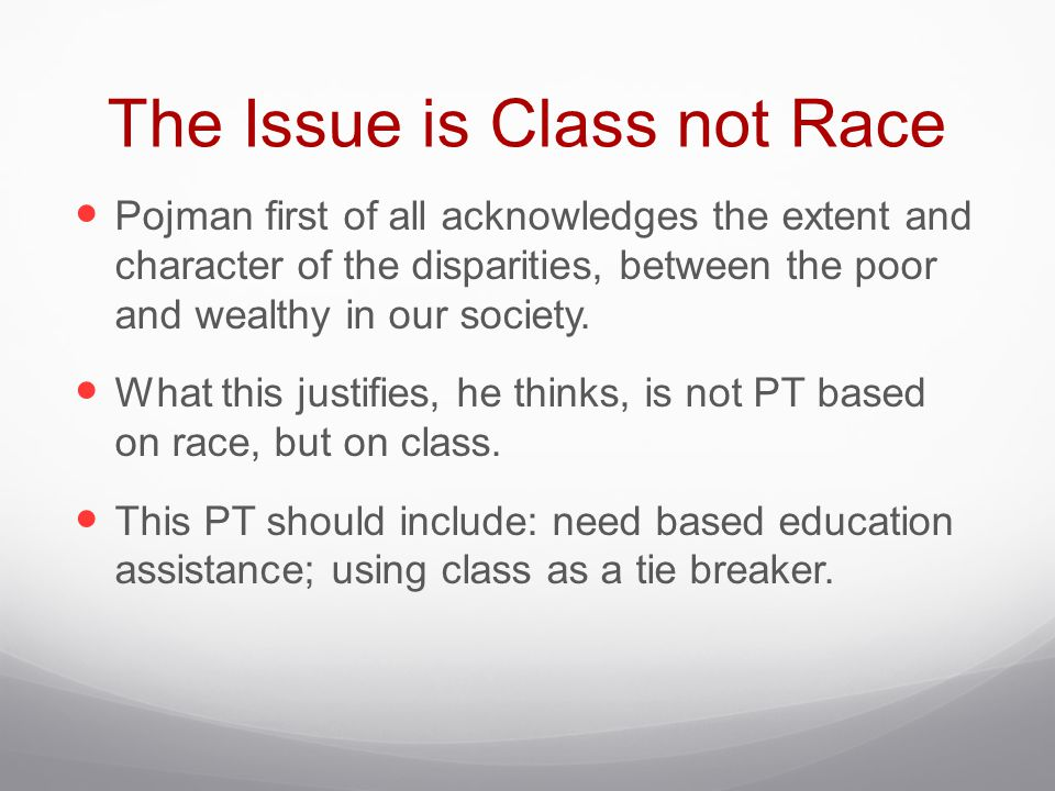 The Issue is Class not Race Pojman first of all acknowledges the extent and character of the disparities, between the poor and wealthy in our society.