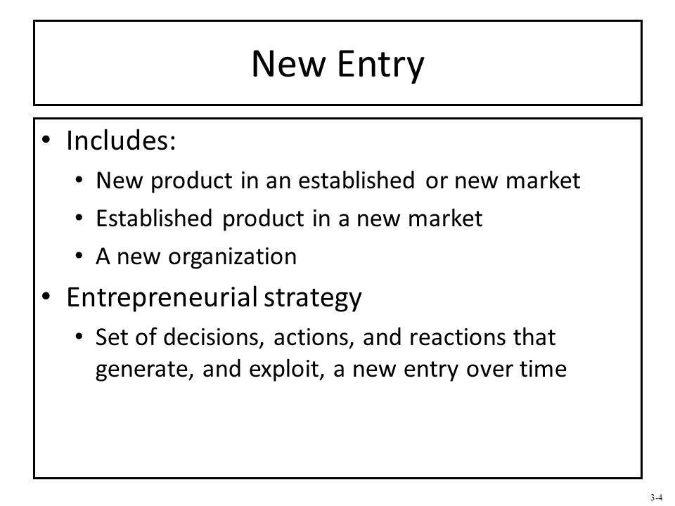 3-4 New Entry Includes: New product in an established or new market Established product in a new market A new organization Entrepreneurial strategy Se