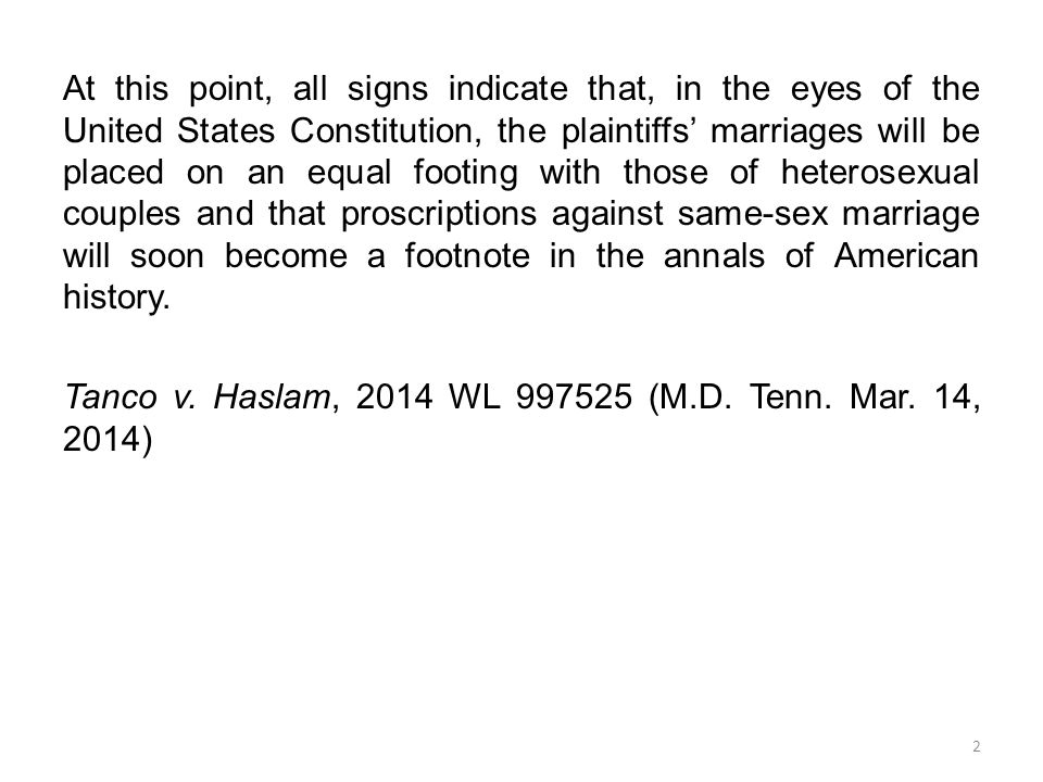 At this point, all signs indicate that, in the eyes of the United States Constitution, the plaintiffs' marriages will be placed on an equal footing with those of heterosexual couples and that proscriptions against same-sex marriage will soon become a footnote in the annals of American history.