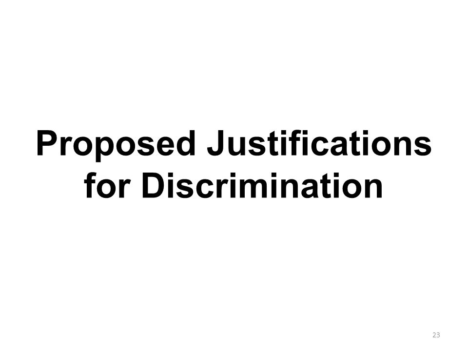 Proposed Justifications for Discrimination 23