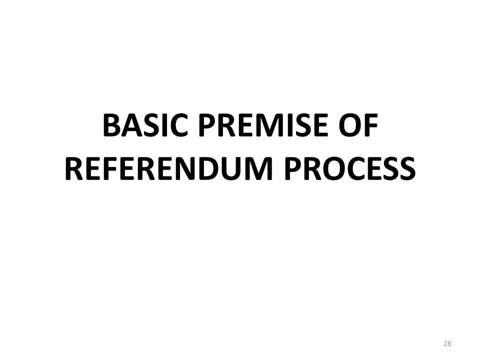 BASIC PREMISE OF REFERENDUM PROCESS 28