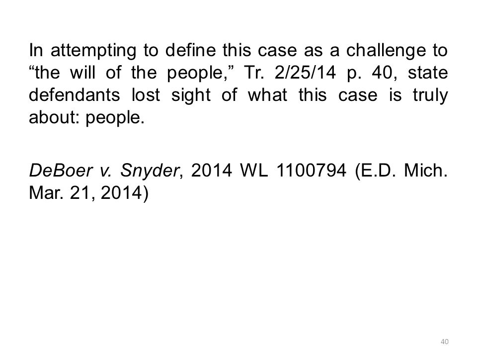 In attempting to define this case as a challenge to the will of the people, Tr.