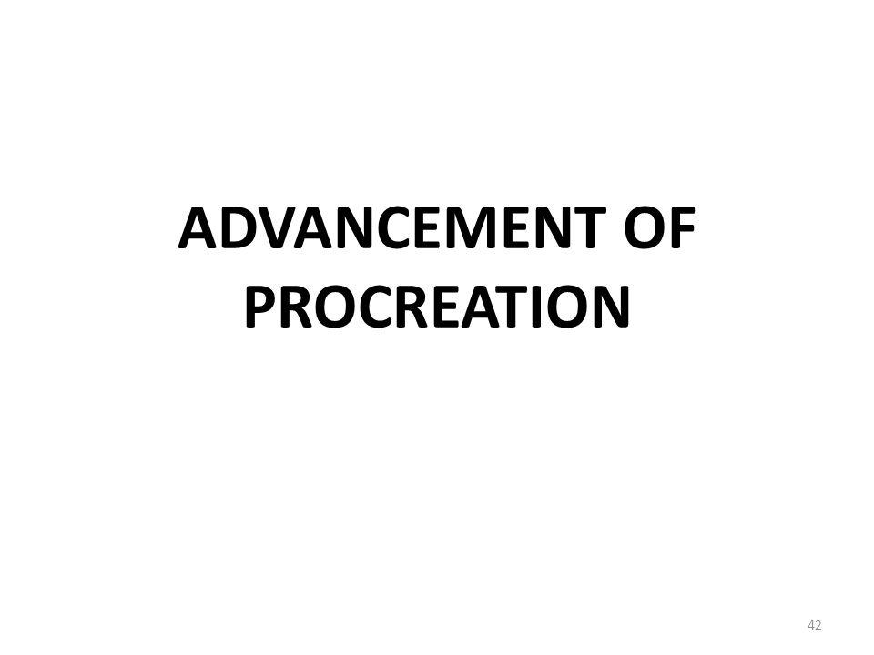 ADVANCEMENT OF PROCREATION 42