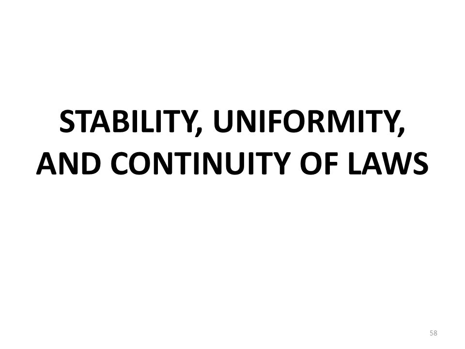 STABILITY, UNIFORMITY, AND CONTINUITY OF LAWS 58