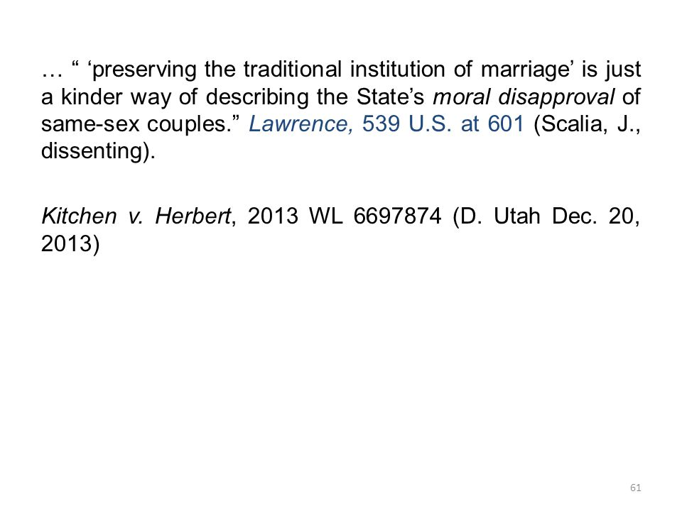 … 'preserving the traditional institution of marriage' is just a kinder way of describing the State's moral disapproval of same-sex couples. Lawrence, 539 U.S.