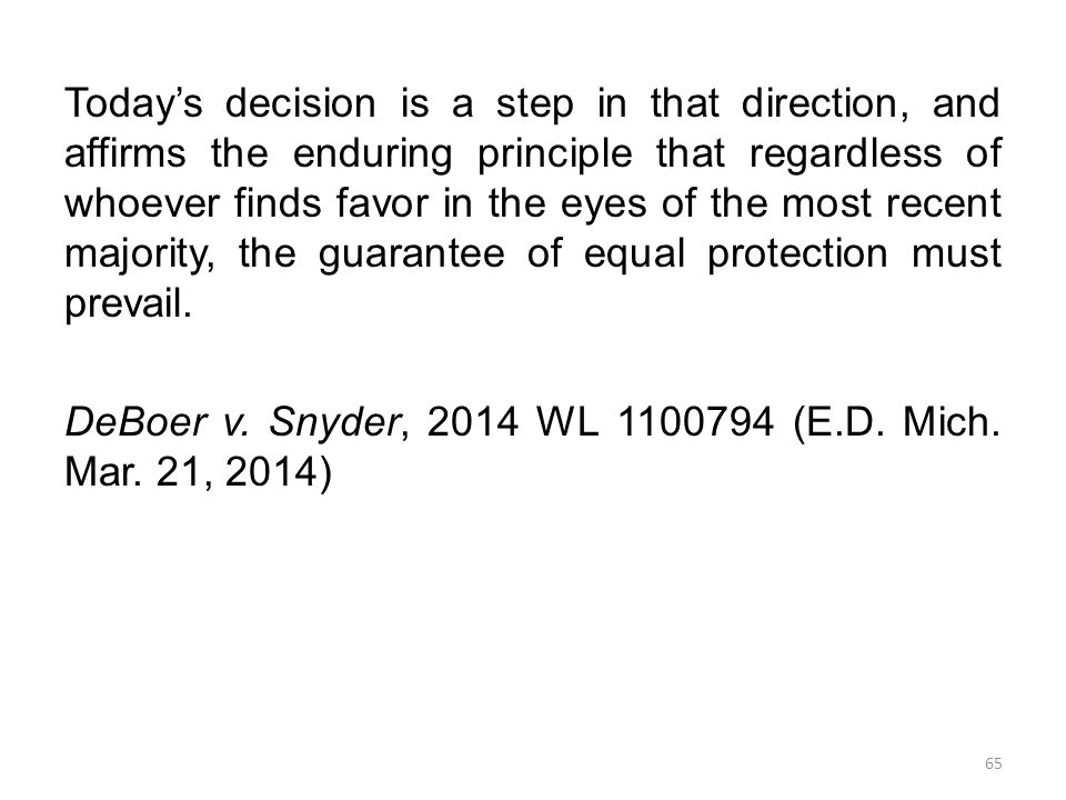 Today's decision is a step in that direction, and affirms the enduring principle that regardless of whoever finds favor in the eyes of the most recent majority, the guarantee of equal protection must prevail.