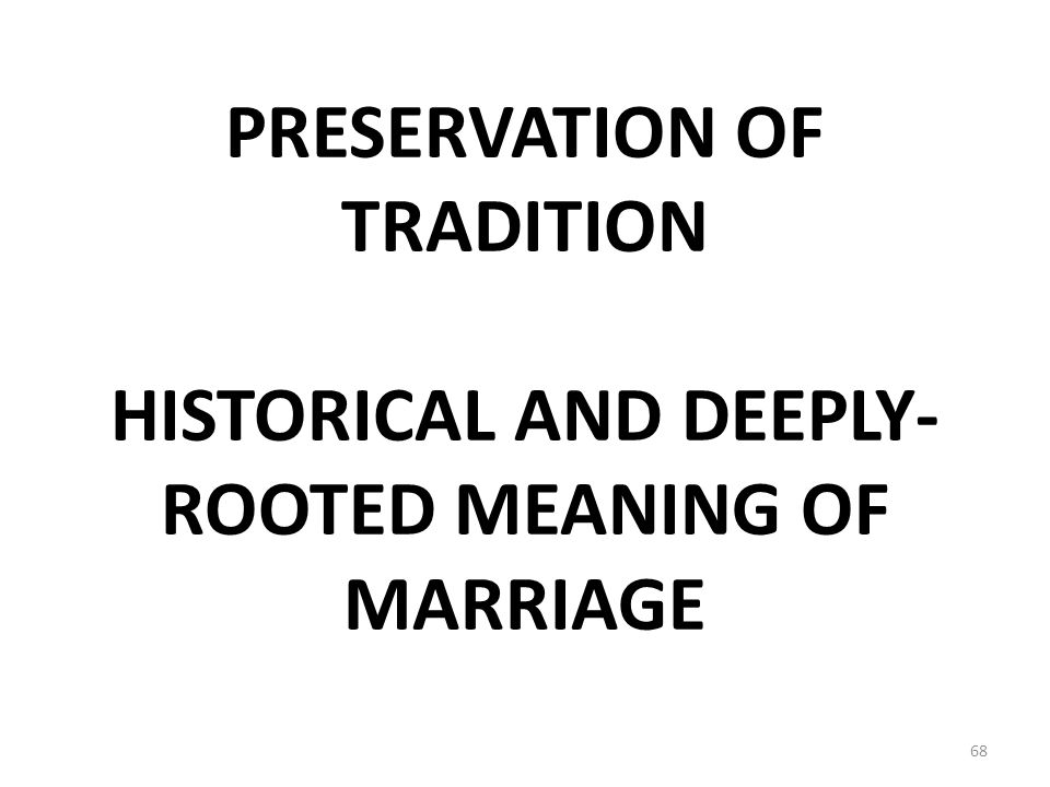 PRESERVATION OF TRADITION HISTORICAL AND DEEPLY- ROOTED MEANING OF MARRIAGE 68