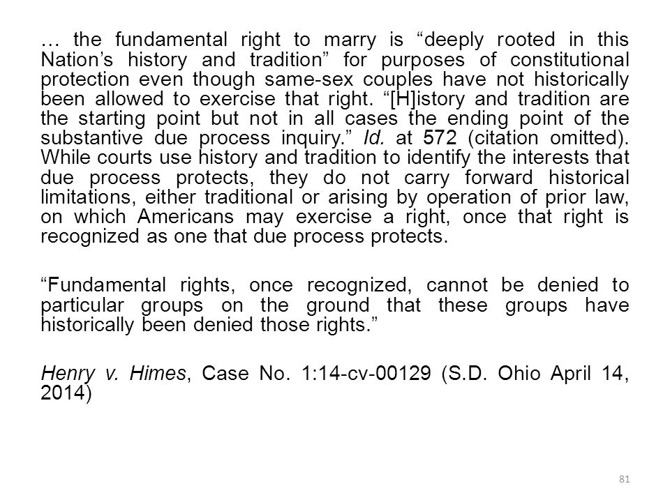 … the fundamental right to marry is deeply rooted in this Nation's history and tradition for purposes of constitutional protection even though same-sex couples have not historically been allowed to exercise that right.