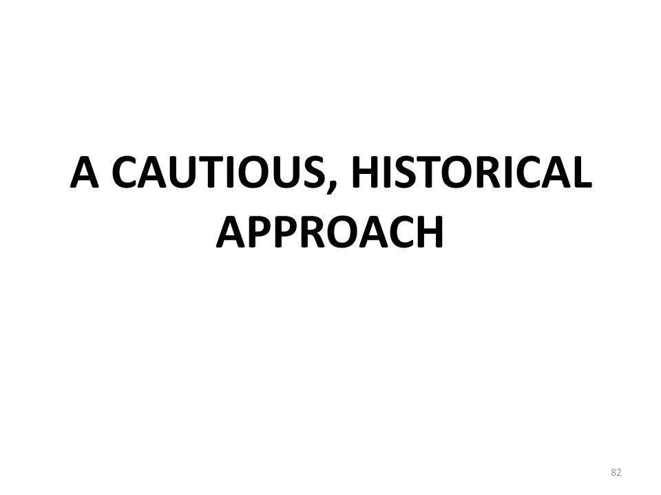 A CAUTIOUS, HISTORICAL APPROACH 82
