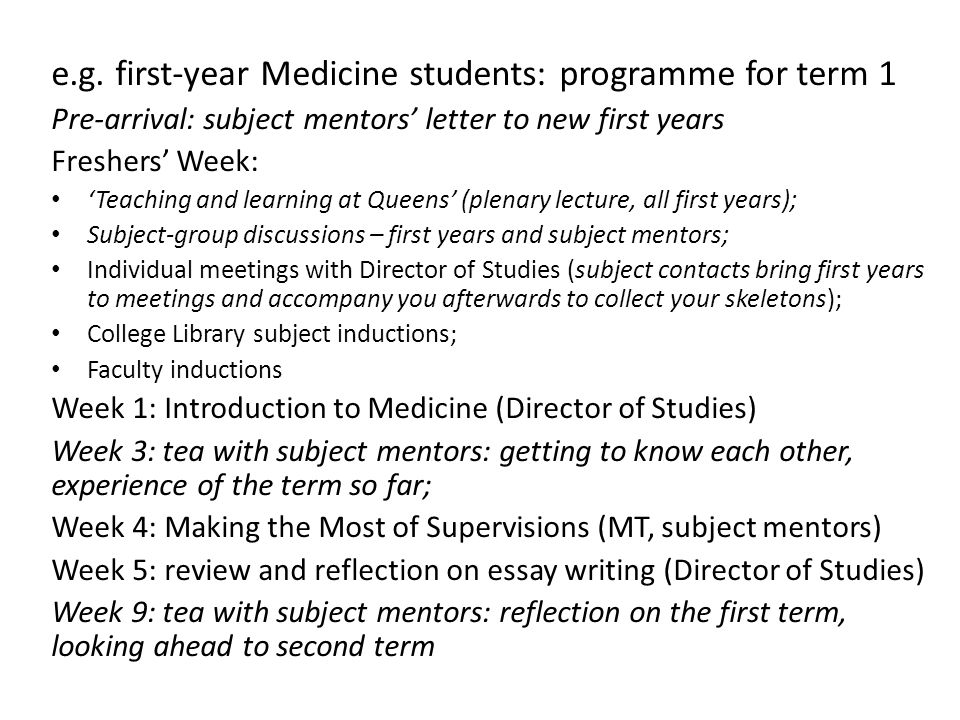 e.g. first-year Medicine students: programme for term 1 Pre-arrival: subject mentors' letter to new first years Freshers' Week: 'Teaching and learning