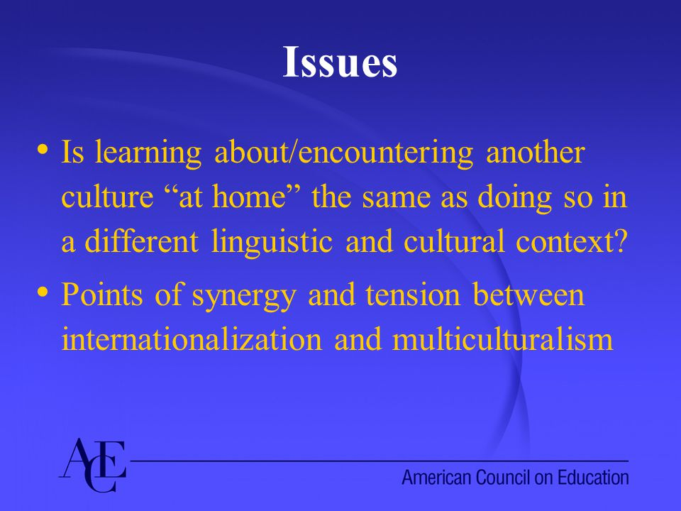 Issues Is learning about/encountering another culture at home the same as doing so in a different linguistic and cultural context.