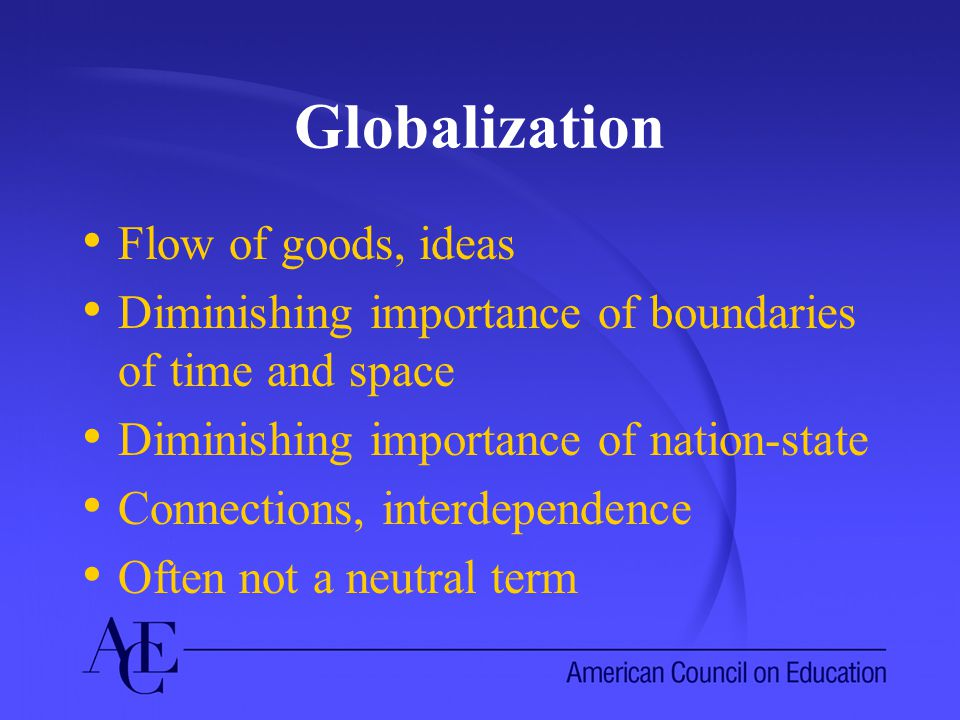 Definitions: Flows …the closer integration of the countries and people of the world, which has been brought about by the enormous reduction in the costs of transportation and communication, and the breakdown of artificial barriers to the flows of goods, services, capital, knowledge, and (to a lesser extent) people across borders. (Steiglitz, 2003)