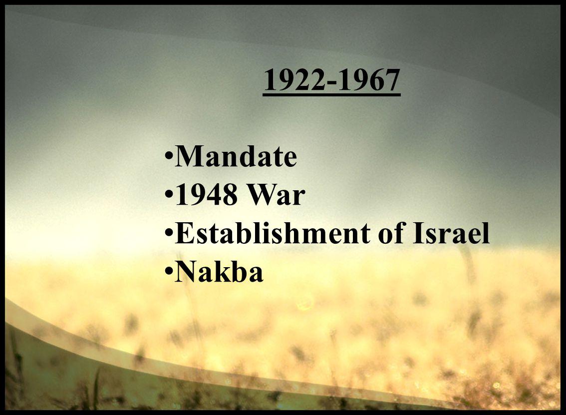 1922-1967 Mandate 1948 War Establishment of Israel Nakba