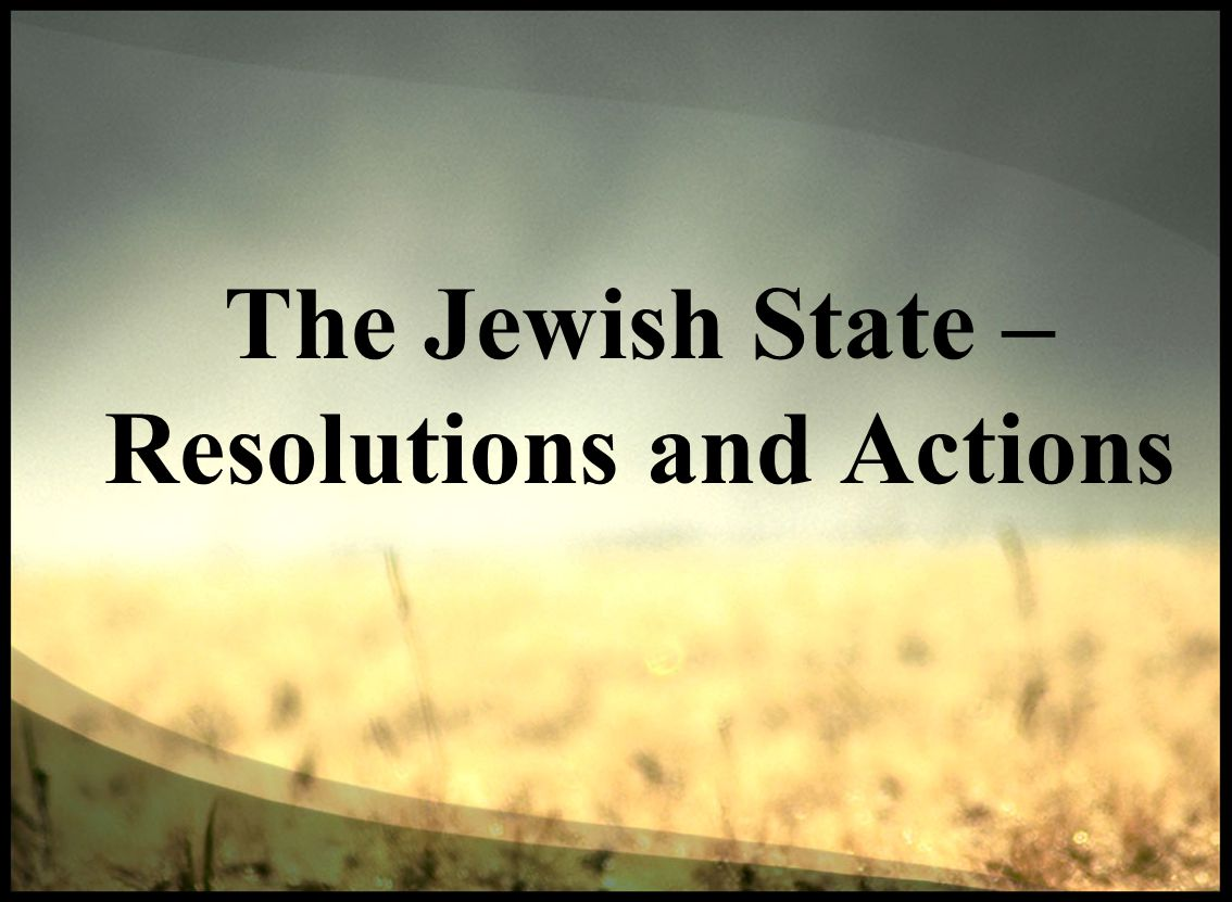 The Jewish State – Resolutions and Actions