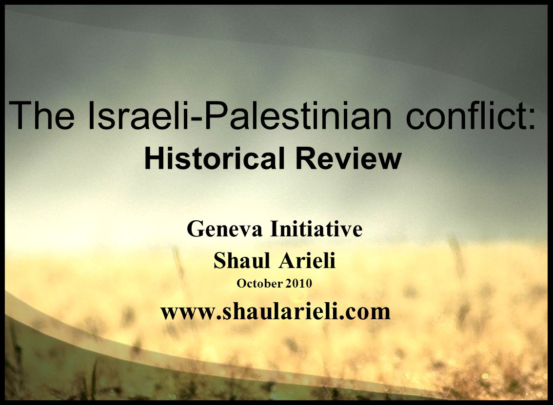 The Israeli-Palestinian conflict: Historical Review Geneva Initiative Shaul Arieli October 2010 www.shaularieli.com