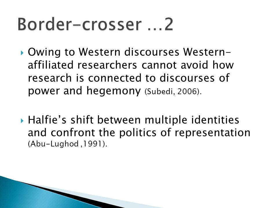  Owing to Western discourses Western- affiliated researchers cannot avoid how research is connected to discourses of power and hegemony (Subedi, 2006).