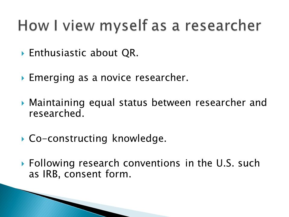 Enthusiastic about QR. Emerging as a novice researcher.