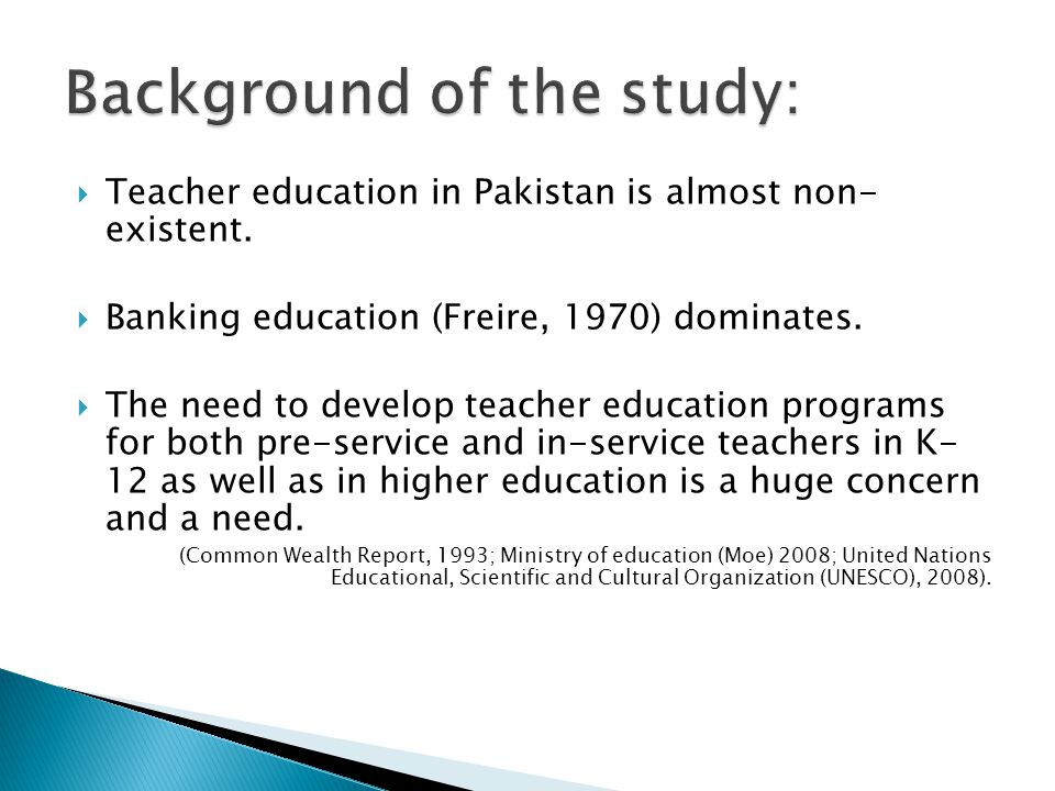  Teacher education in Pakistan is almost non- existent.