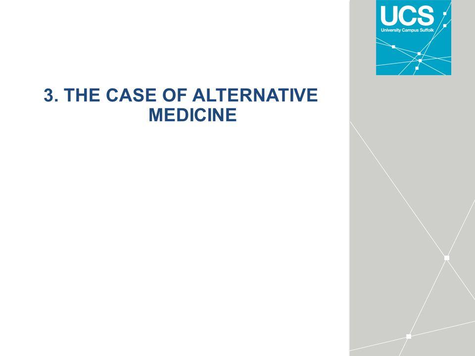 3. THE CASE OF ALTERNATIVE MEDICINE