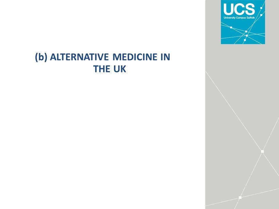 (b) ALTERNATIVE MEDICINE IN THE UK