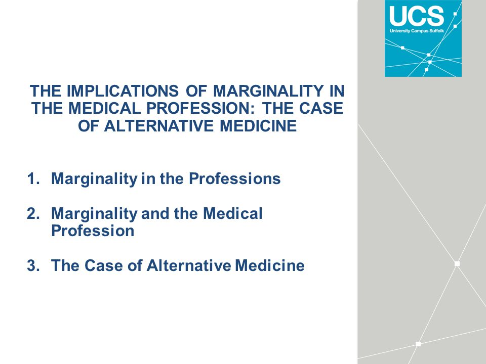 THE IMPLICATIONS OF MARGINALITY IN THE MEDICAL PROFESSION: THE CASE OF ALTERNATIVE MEDICINE 1.Marginality in the Professions 2.Marginality and the Medical Profession 3.The Case of Alternative Medicine