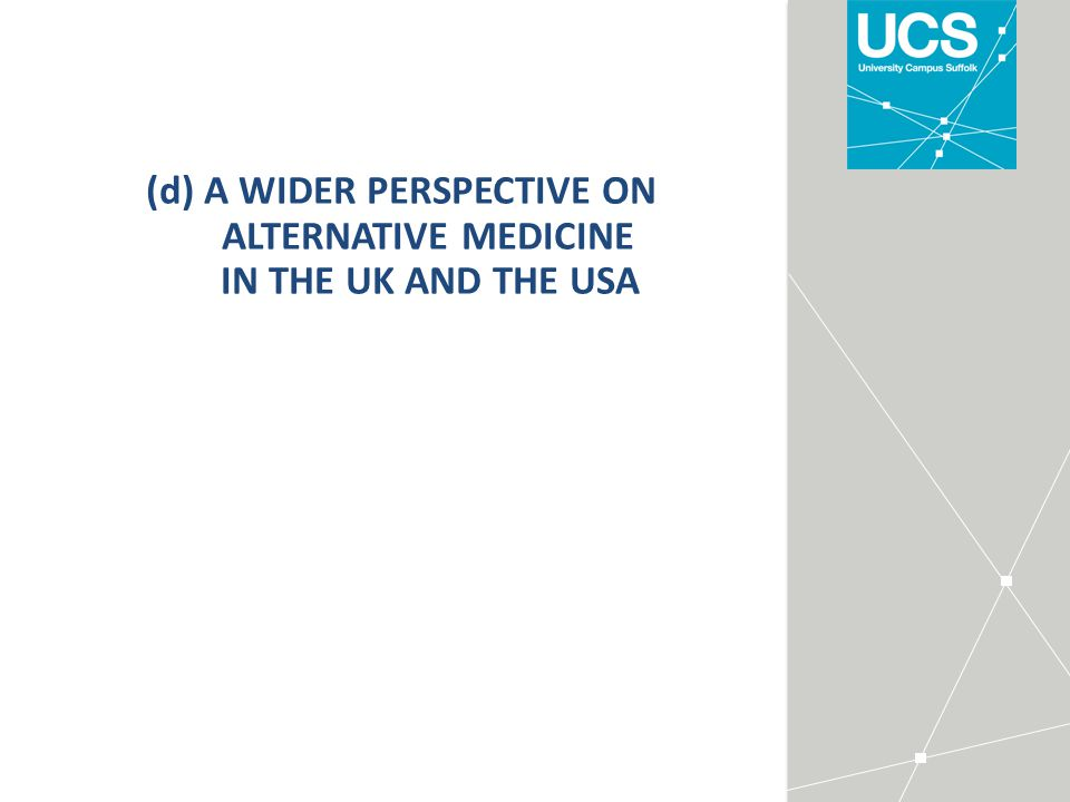 (d) A WIDER PERSPECTIVE ON ALTERNATIVE MEDICINE IN THE UK AND THE USA