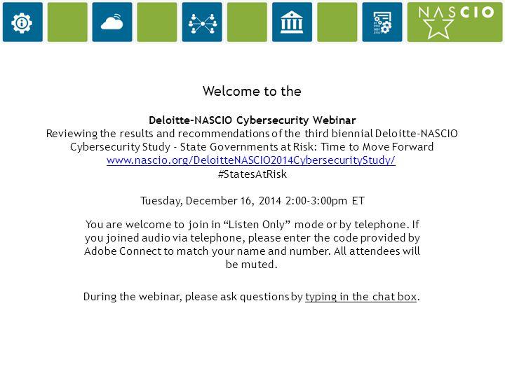 December 16, 2014 www.nascio.org/DeloitteNASCIO2014CybersecurityStudy/www.nascio.org/DeloitteNASCIO2014CybersecurityStudy/ #StatesAtRisk #NASCIO #deloittegov State Governments at Risk: Time to move forward