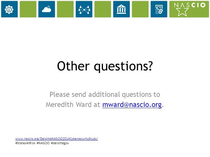 www.nascio.org/DeloitteNASCIO2014CybersecurityStudy/www.nascio.org/DeloitteNASCIO2014CybersecurityStudy/ #StatesAtRisk #NASCIO #deloittegov Other questions.