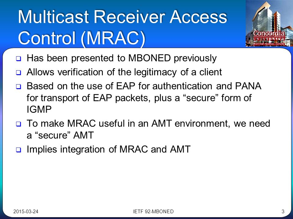 Multicast Receiver Access Control (MRAC)  Has been presented to MBONED previously  Allows verification of the legitimacy of a client  Based on the