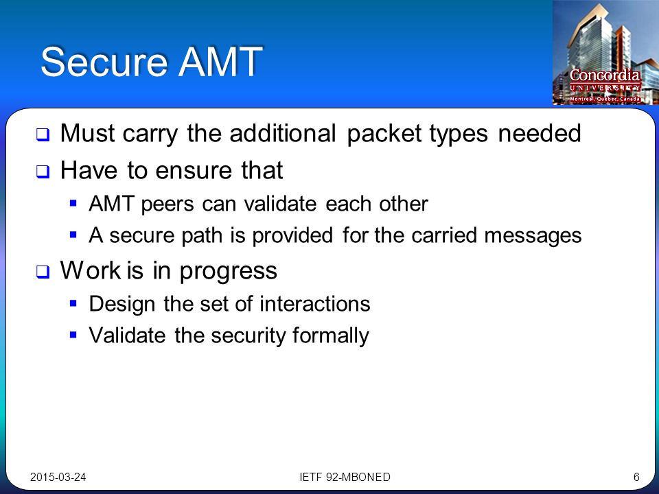 Secure AMT  Must carry the additional packet types needed  Have to ensure that  AMT peers can validate each other  A secure path is provided for t