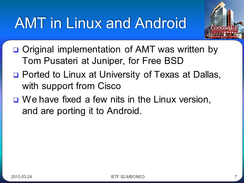 AMT in Linux and Android  Original implementation of AMT was written by Tom Pusateri at Juniper, for Free BSD  Ported to Linux at University of Texa