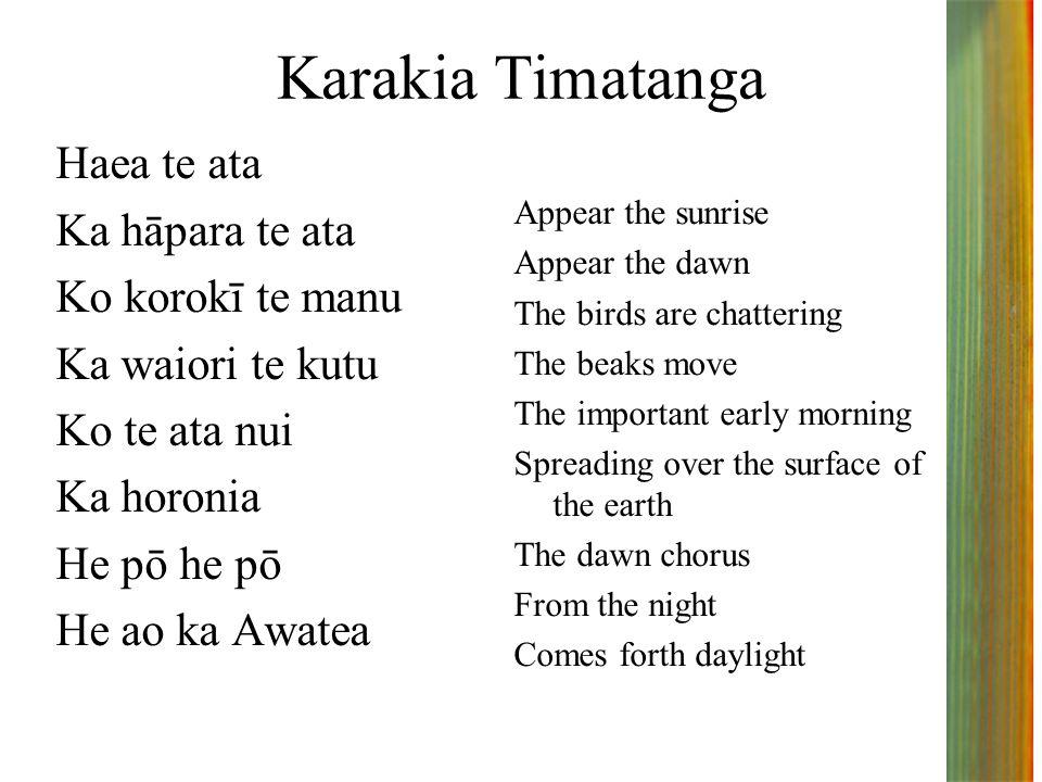 Karakia Timatanga Haea te ata Ka hāpara te ata Ko korokī te manu Ka waiori te kutu Ko te ata nui Ka horonia He pō he pō He ao ka Awatea Appear the sun