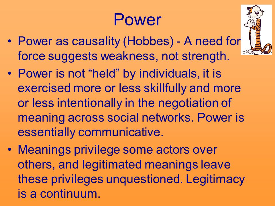 Power Power as causality (Hobbes) - A need for force suggests weakness, not strength.