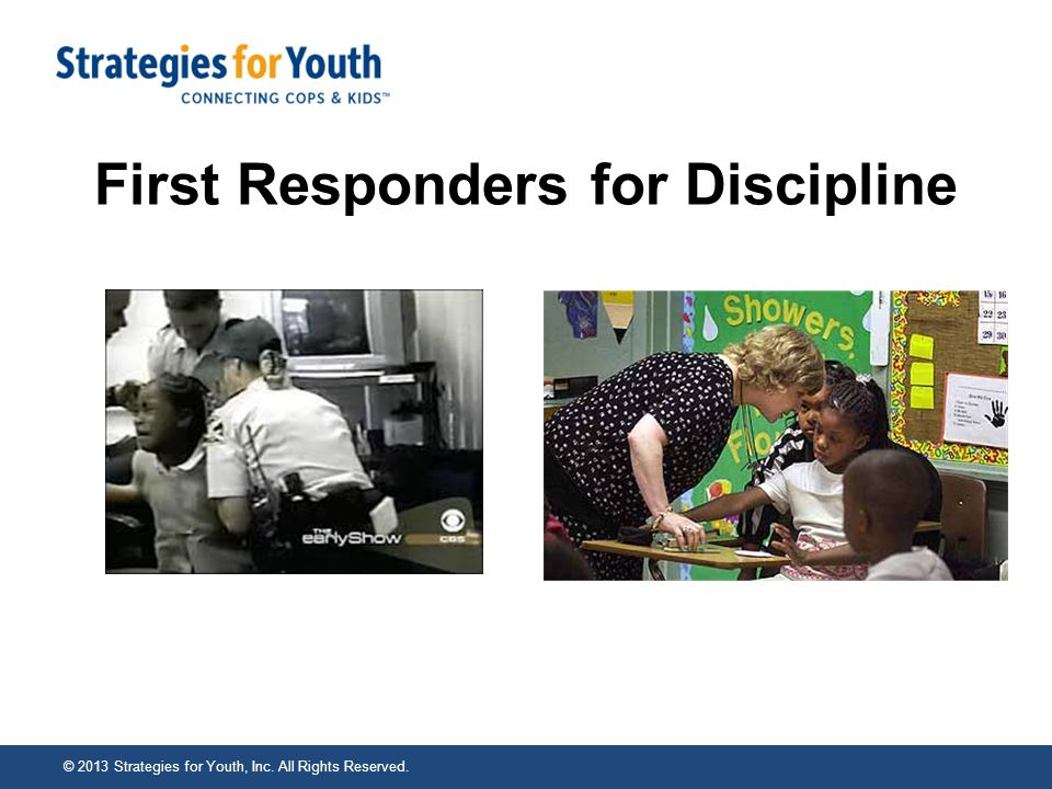 First Responders for Discipline © 2013 Strategies for Youth, Inc. All Rights Reserved.