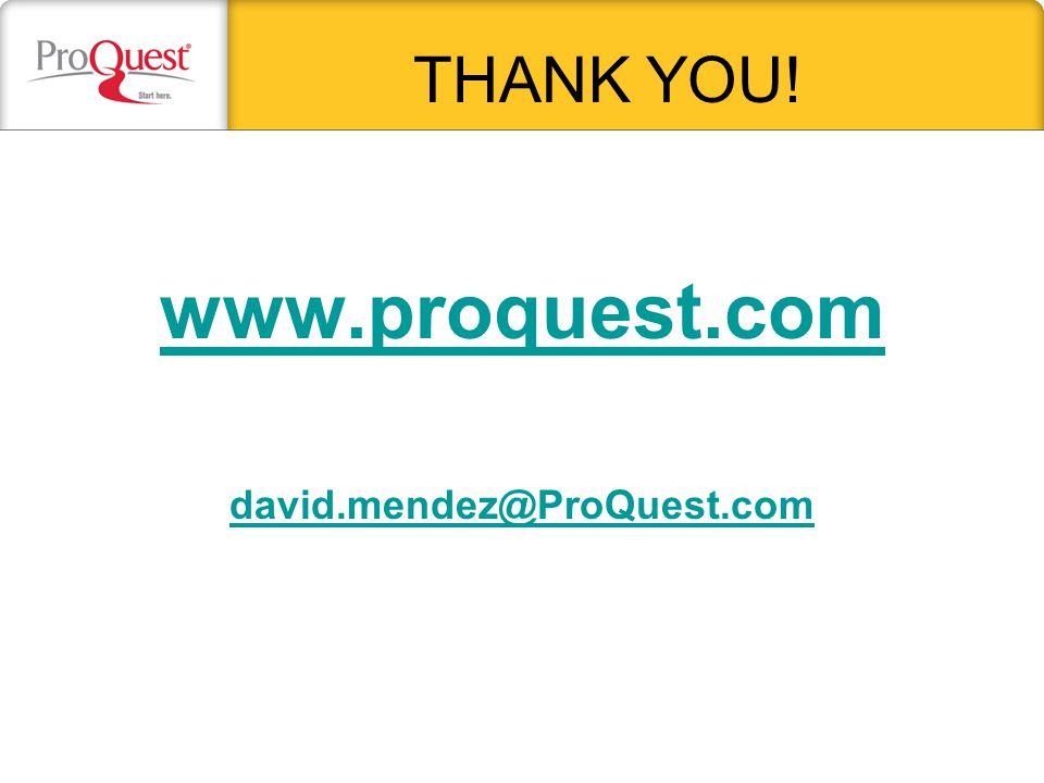 www.proquest.com david.mendez@ProQuest.com THANK YOU!