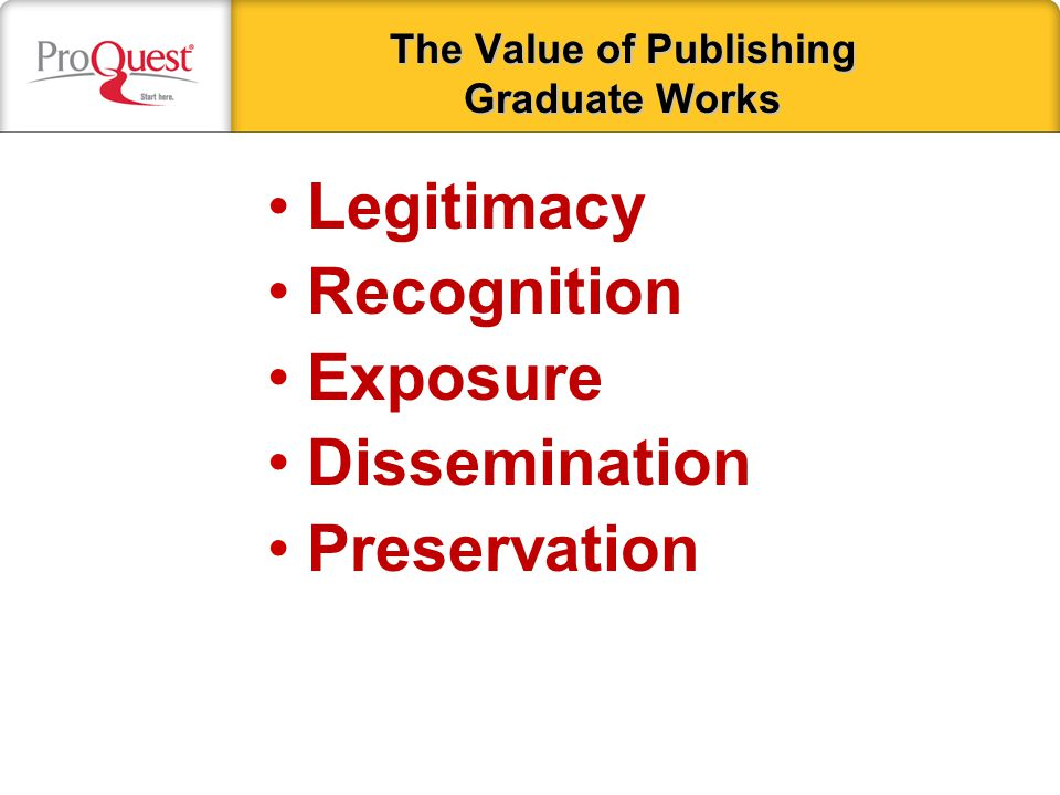The Value of Publishing Graduate Works Legitimacy Recognition Exposure Dissemination Preservation
