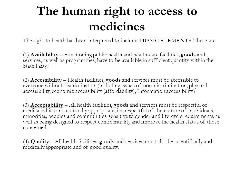 The human right to access to medicines The right to health has been interpreted to include 4 BASIC ELEMENTS.